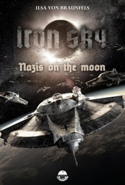 Iron Sky: Destiny - Nazis on the moon - An Iron Sky short story ebook by Ilsa von Braunfels