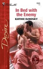 In Bed with the Enemy ebook by Kathie DeNosky
