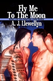 Fly Me To The Moon (Book 2 of the Phantom Lover Series) ebook by A. J. Llewellyn