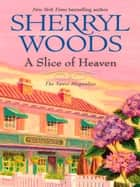 A Slice Of Heaven (Mills & Boon M&B) (A Sweet Magnolias Novel, Book 2) ebook by Sherryl Woods