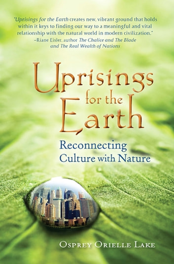 Uprisings for the Earth - Reconnecting Culture with Nature eBook by Osprey Orielle Lake