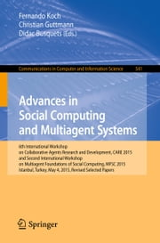 Advances in Social Computing and Multiagent Systems - 6th International Workshop on Collaborative Agents Research and Development, CARE 2015 and Second International Workshop on Multiagent Foundations of Social Computing, MFSC 2015, Istanbul, Turkey, May 4, 2015, Revised Selected Papers ebook by