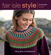 Fair Isle Style - 20 Fresh Designs for a Classic Technique ebook by Mary Jane Mucklestone