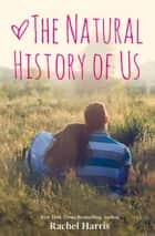The Natural History of Us ebook by Rachel Harris