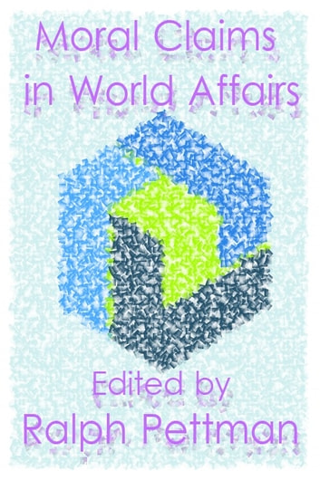 Moral Claims in World Affairs ebook by Ralph Pettman