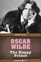 The Happy Prince - Short Story ebook by Oscar Wilde