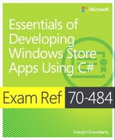 Exam Ref 70-484 Essentials of Developing Windows Store Apps using C# (MCSD) ebook by Indrajit Chakrabarty