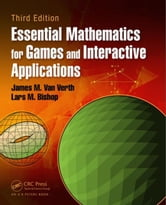Essential Mathematics for Games and Interactive Applications, Third Edition ebook by Van Verth, James M.