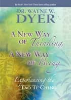 A New Way of Thinking, A New Way of Being eBook by Wayne W. Dyer, Dr.