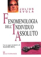 Fenomenologia dell'individuo assoluto ebook by Gianfranco de Turris, Massimo Donà, Julius Evola
