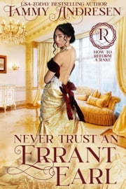 Never Trust an Errant Earl - How to Reform a Rake, #3 ebook by Tammy Andresen