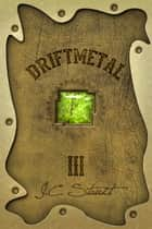 Driftmetal III ebook by J.C. Staudt