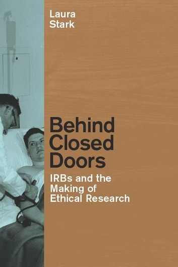 Behind Closed Doors - IRBs and the Making of Ethical Research ebook by Laura Stark