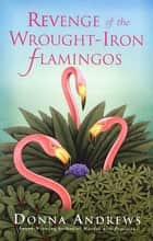 Revenge of the Wrought-Iron Flamingos ebook by Donna Andrews