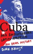Cuba and Revolutionary Latin America - An Oral History ebook by Dirk Kruijt