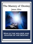 The Mastery of Destiny - With linked Table of Contents ebook by
