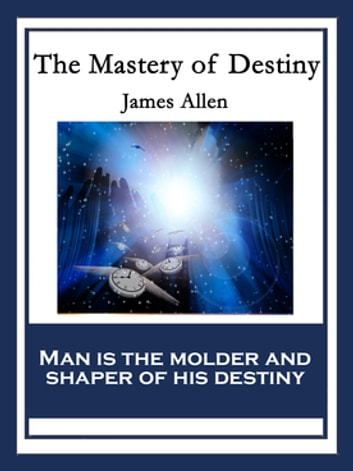 The Mastery of Destiny - With linked Table of Contents ebook by James Allen