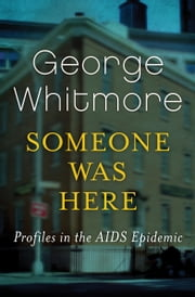 Someone Was Here - Profiles in the AIDS Epidemic ebook by George Whitmore