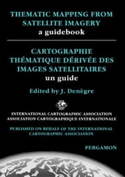 Thematic Mapping From Satellite Imagery: A Guidebook ebook by Denègre, J.