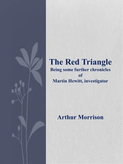 The Red Triangle Being some further chronicles of Martin Hewitt, investigator ebook by Arthur Morrison