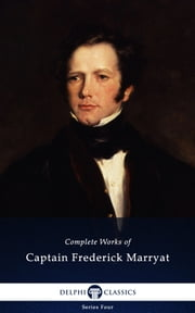 Delphi Complete Works of Captain Frederick Marryat (Illustrated) ebook by Captain Frederick Marryat