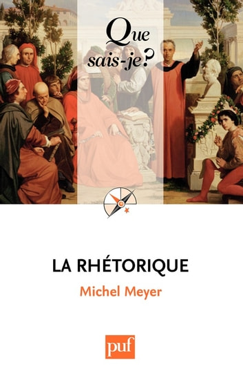 La rhétorique - « Que sais-je ? » n° 2133 eBook by Michel Meyer