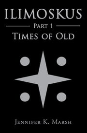 Ilimoskus: Times of Old ebook by Jennifer K Marsh