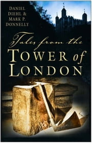 Tales from the Tower of London ebook by Daniel Diehl, Mark P Donnelly