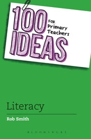 100 Ideas for Primary Teachers: Literacy ebook by Rob Smith