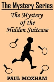 The Mystery of the Hidden Suitcase - The Mystery Series Short Story, #8 ebook by Paul Moxham