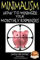 Minimalism: How to Minimize Your Monthly Expenses ebook by Colvin Tonya Nyakundi