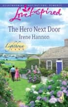 The Hero Next Door (Mills & Boon Love Inspired) (Lighthouse Lane, Book 2) eBook by Irene Hannon