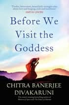 Before We Visit the Goddess ebook by Chitra  Banerjee Divakaruni