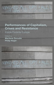 Performances of Capitalism, Crises and Resistance - Inside/Outside Europe ebook by Marilena Zaroulia,Philip Hager
