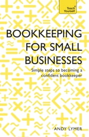 Bookkeeping for Small Businesses - Simple steps to becoming a confident bookkeeper ebook by Andy Lymer,Nick Rowbottom
