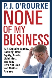 None of My Business - From bestselling political humorist P.J.O'Rourke ekitaplar by P. J. O'Rourke