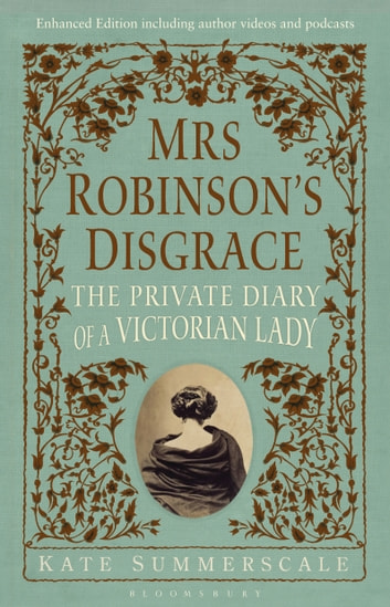 Mrs Robinson's Disgrace, The Private Diary of A Victorian Lady ENHANCED EDITION - Including author videos and podcasts ebook by Kate Summerscale