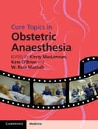 Core Topics in Obstetric Anaesthesia ebook by Dr Kirsty MacLennan,Dr Kate O'Brien,Dr W. Ross Macnab