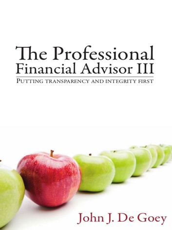 The Professional Financial Advisor III - Putting Transparency and Integrity First ebook by John De Goey