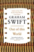 Out of This World ebook by Graham Swift