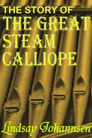 The Story Of The Great Steam Calliope ebook by Lindsay Johannsen