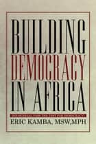 Building Democracy in Africa ebook by Eric Kamba, MSW,MPH