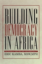Building Democracy in Africa - Did Senegal Pass the Test for Democracy? ebook by Eric Kamba, MSW,MPH