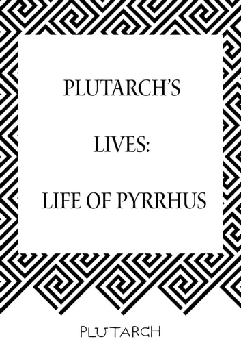 Plutarch's Lives: Life of Pyrrhus ebook by Plutarch