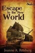 Escape to the New World ebook by Joanne A. Reisberg