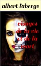 visages de la vie et de la mort ebook by albert laberge