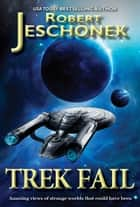 Trek Fail! - A Treasury of Secret Treks ebook by Robert Jeschonek