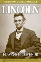 The Best of American Heritage: Lincoln ebook by Edwin S. Grosvenor