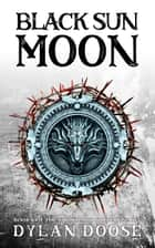 Black Sun Moon ebook by Dylan Doose