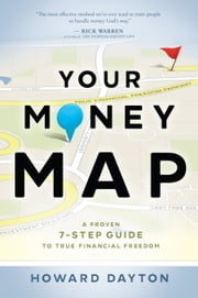 Your Money Map - A Proven 7-Step Guide to True Financial Freedom ebook by Howard Dayton